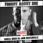 """NEW MUSIC"" Dr Dre ""Forgot About Dre"" (Kahlil Nash DJ Jam HeaterVille remix)"