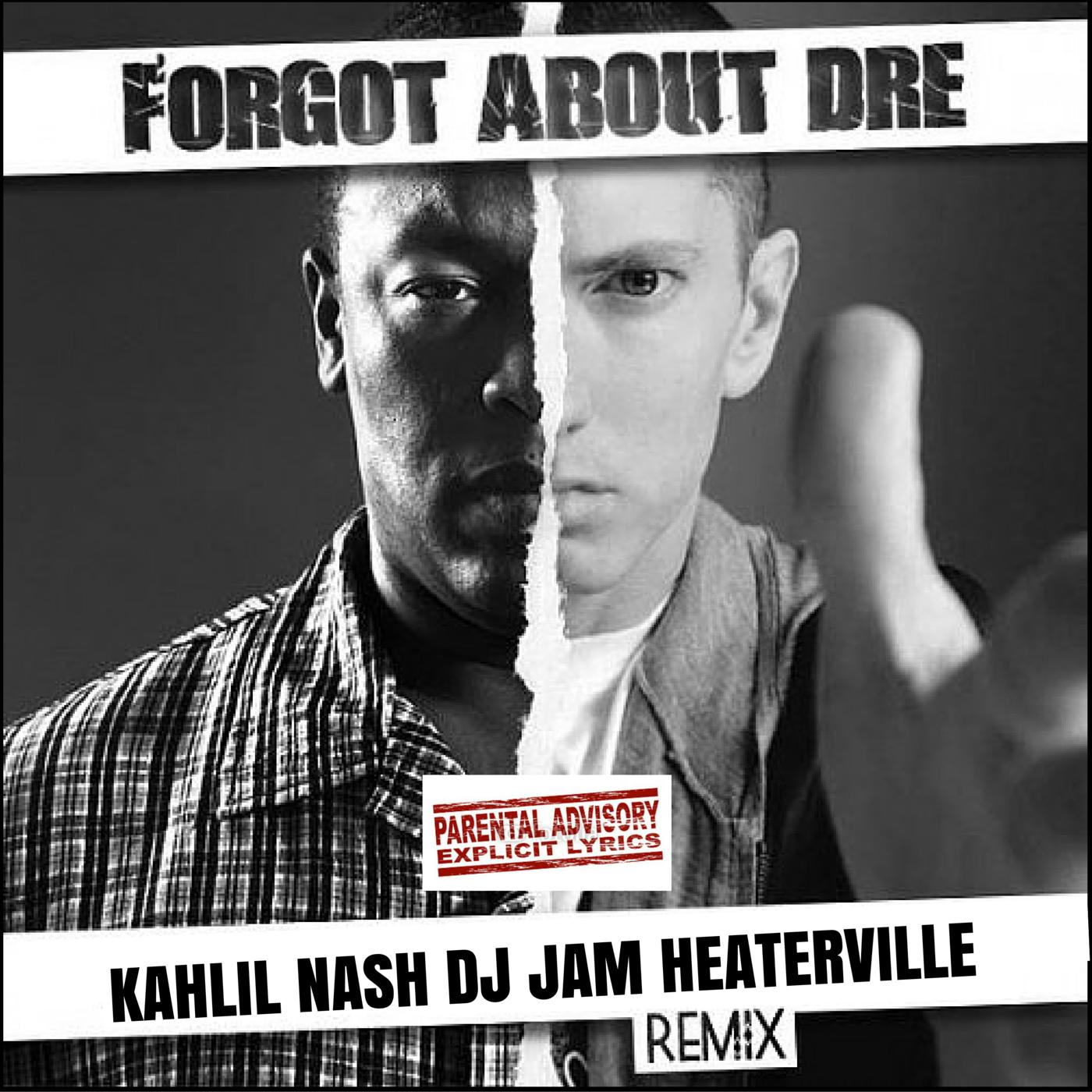 """NEW MUSIC"" Dr Dre ""Forgot About Dre"" (Kahlil Nash DJ Jam HeaterVille remix)"