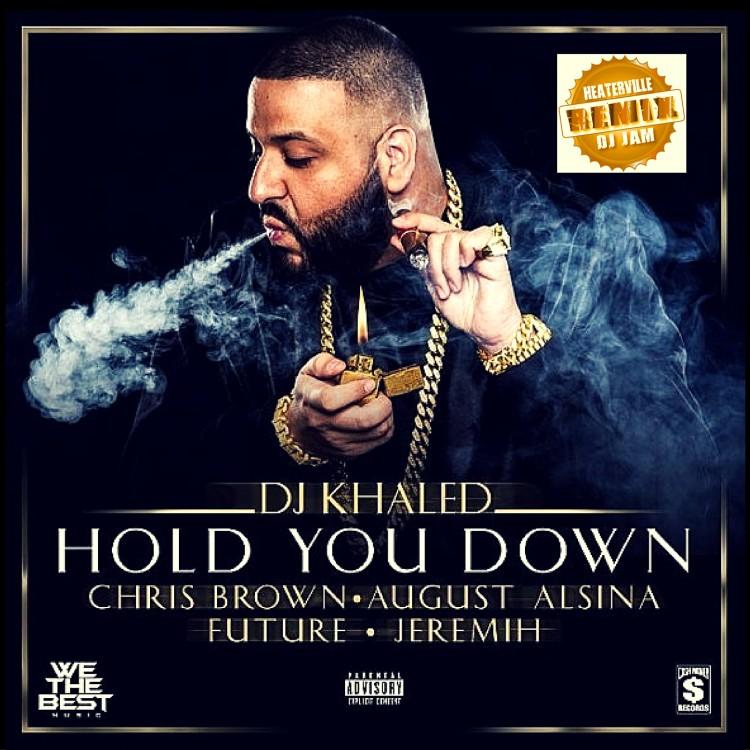 "DJ Khaled ""Hold You Down"" (DJ Jam HeaterVille remix) #DJKHALED #REMIX #HOLDYOUDOWN"
