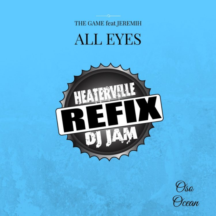 "Check out The Game featuring Jeremih & Oso Ocean ""All Eyez"" (DJ Jam HeaterVille ReFix)"