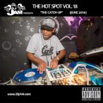 The Hot Spot Vol.18 (June 2016 PT.2) by Dj Jam. Stream Now!!