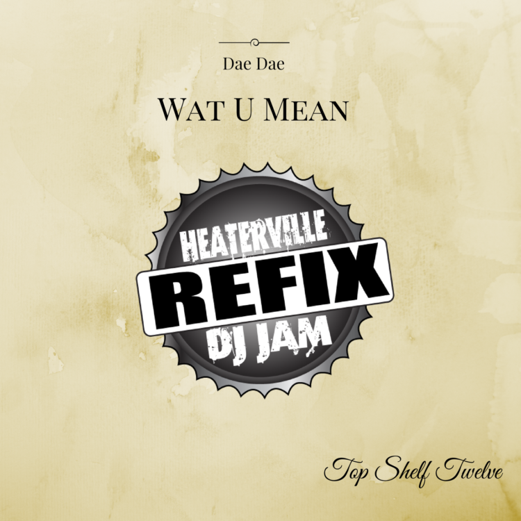 """Wat U Mean"" (DJ Jam HeaterVille ReFix) by Dae Dae f Top Shelf Twelve"