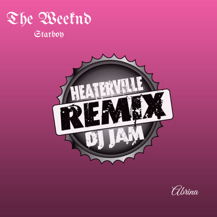 The Weekend - Starboy (REMIX) feat Abrina prod by Dj Jam and Heaterville