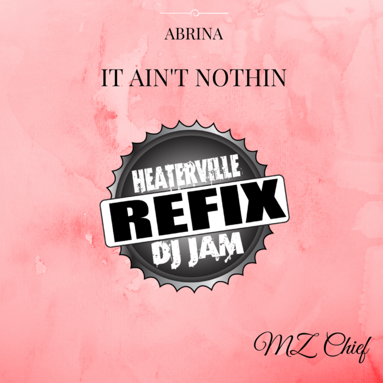 Abrina - It Ain't Nothin (REFIX) feat Mz Chief prod by Dj Jam and Heaterville