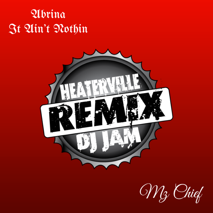 Abrina - It Ain't Nothin (REMIX) feat Mz Chief prod by Dj Jam and Heaterville