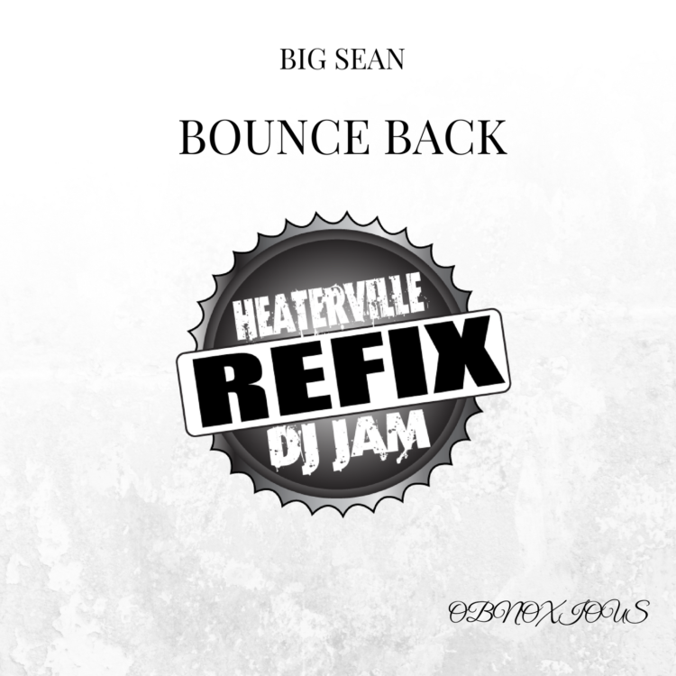 Big Sean - Bounce Back (REFIX) feat Obnoxious by DJ Jam and Heaterville