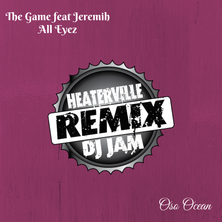 The Game - All Eyez(Dj Jam/Heaterville Remix) featuring Jeremih & Oso Ocean
