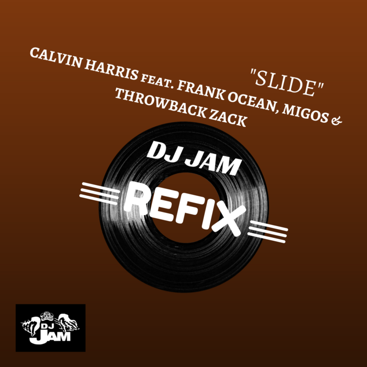 Slide (DJ Jam ReFix) by Calvin Harris feat. Frank Ocean, Migos & ThrowBack Zack